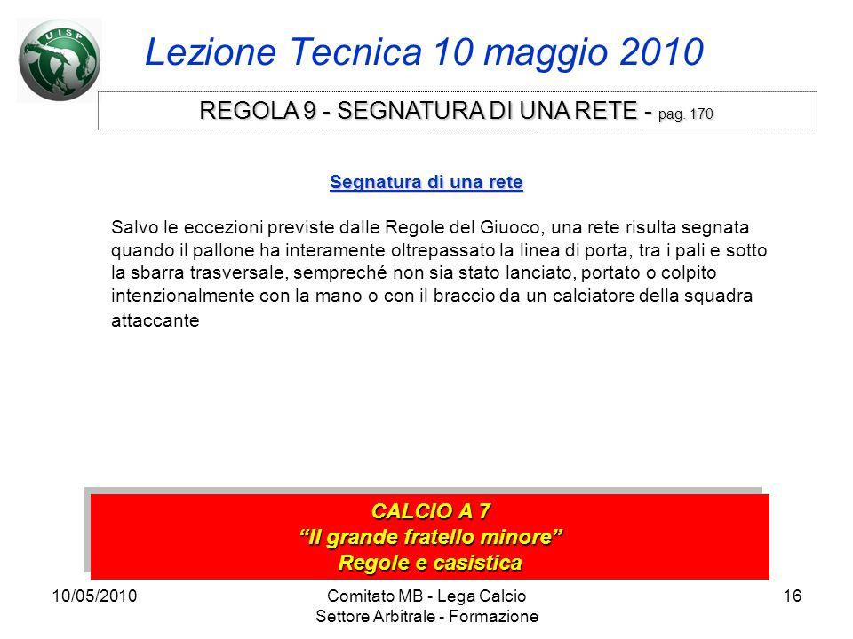 10/05/2010Comitato MB - Lega Calcio Settore Arbitrale - Formazione 16 Lezione Tecnica 10 maggio 2010 CALCIO A 7 Il grande fratello minore Regole e cas