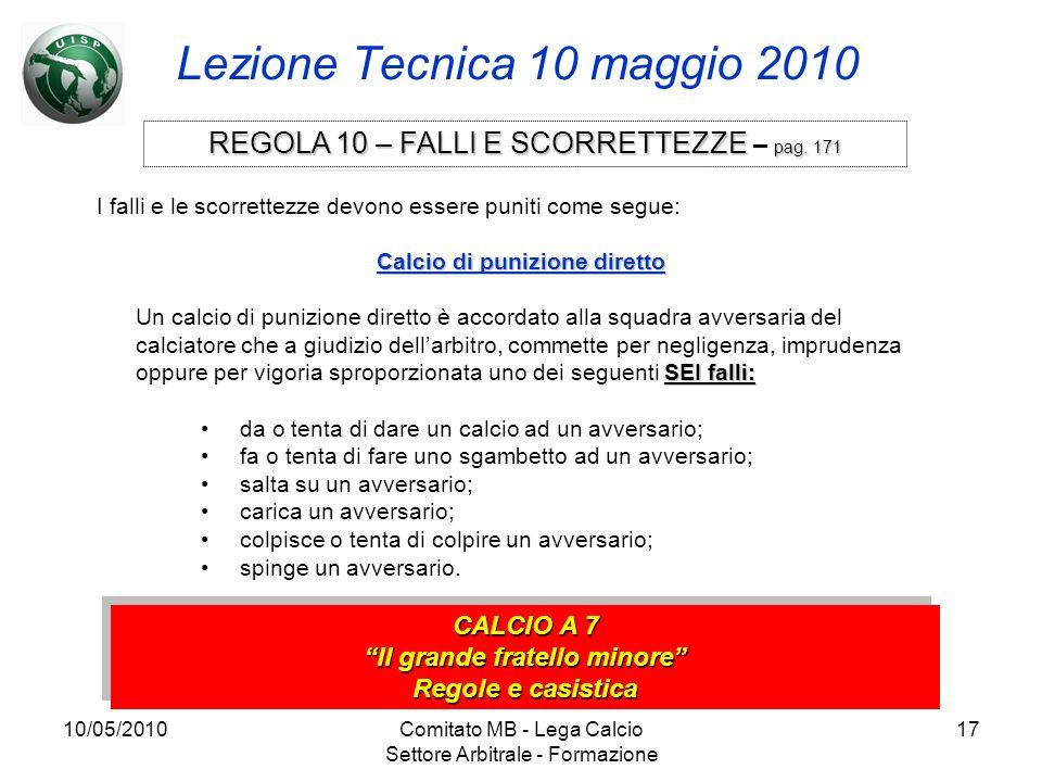 10/05/2010Comitato MB - Lega Calcio Settore Arbitrale - Formazione 17 Lezione Tecnica 10 maggio 2010 CALCIO A 7 Il grande fratello minore Regole e cas