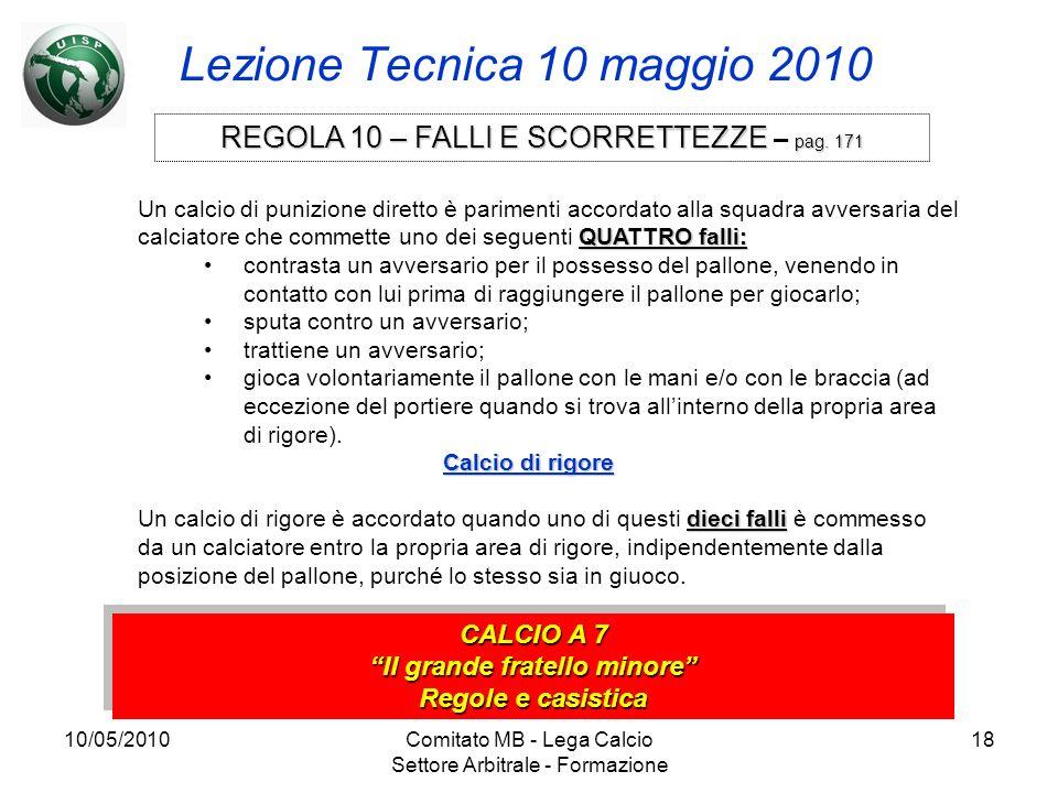 10/05/2010Comitato MB - Lega Calcio Settore Arbitrale - Formazione 18 Lezione Tecnica 10 maggio 2010 CALCIO A 7 Il grande fratello minore Regole e cas