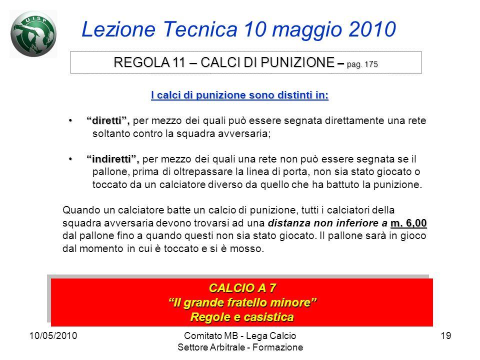 10/05/2010Comitato MB - Lega Calcio Settore Arbitrale - Formazione 19 Lezione Tecnica 10 maggio 2010 CALCIO A 7 Il grande fratello minore Regole e cas