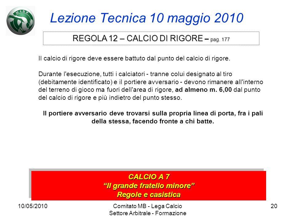 10/05/2010Comitato MB - Lega Calcio Settore Arbitrale - Formazione 20 Lezione Tecnica 10 maggio 2010 CALCIO A 7 Il grande fratello minore Regole e cas