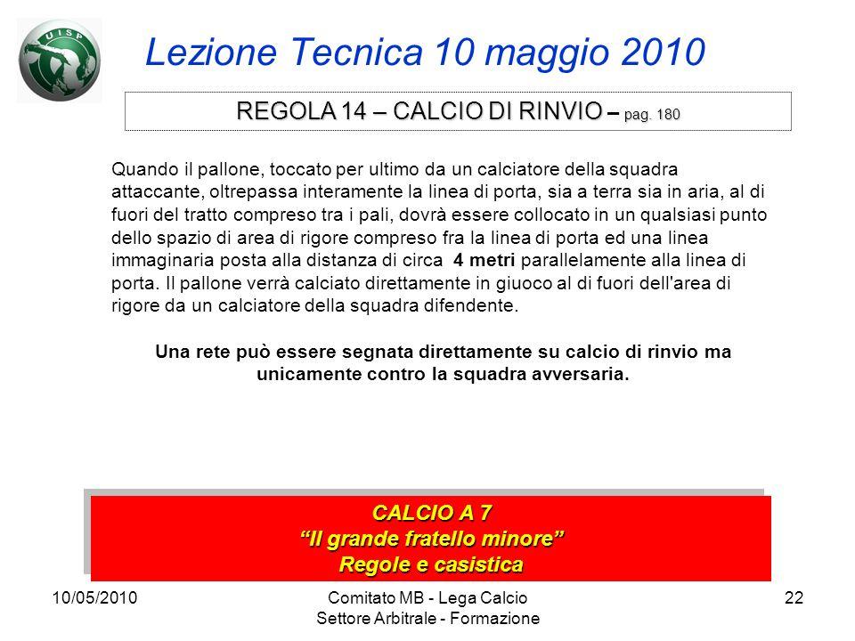 10/05/2010Comitato MB - Lega Calcio Settore Arbitrale - Formazione 22 Lezione Tecnica 10 maggio 2010 CALCIO A 7 Il grande fratello minore Regole e cas