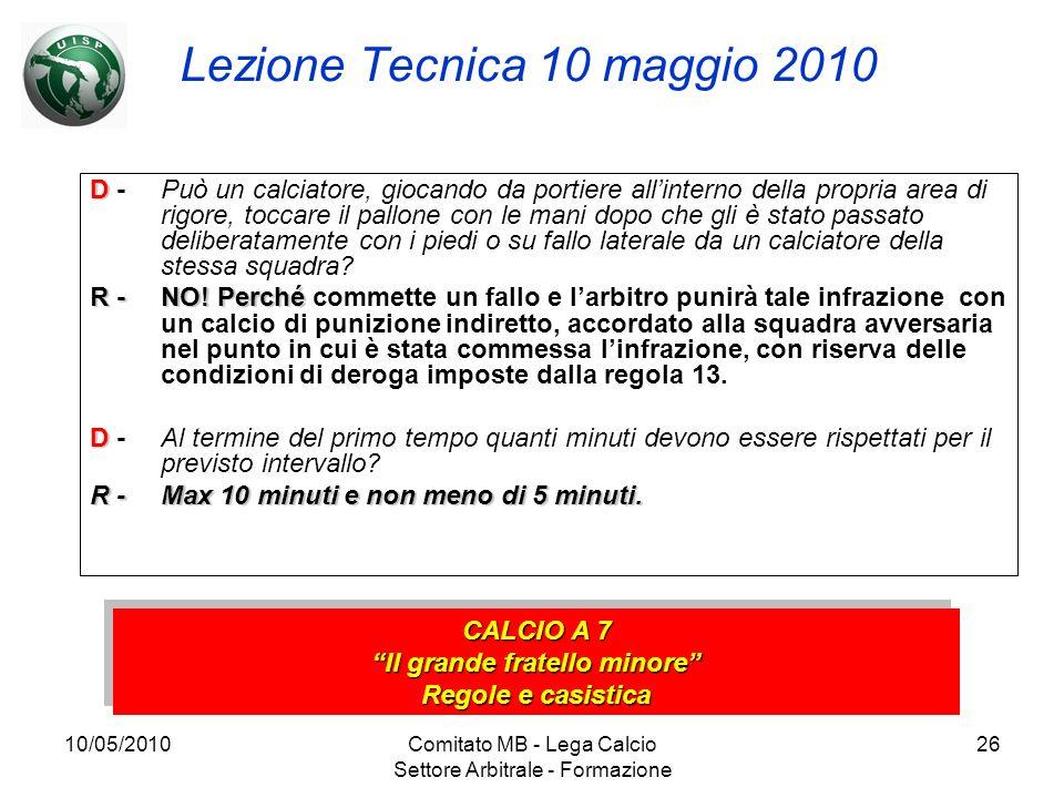 10/05/2010Comitato MB - Lega Calcio Settore Arbitrale - Formazione 26 Lezione Tecnica 10 maggio 2010 D D -Può un calciatore, giocando da portiere alli