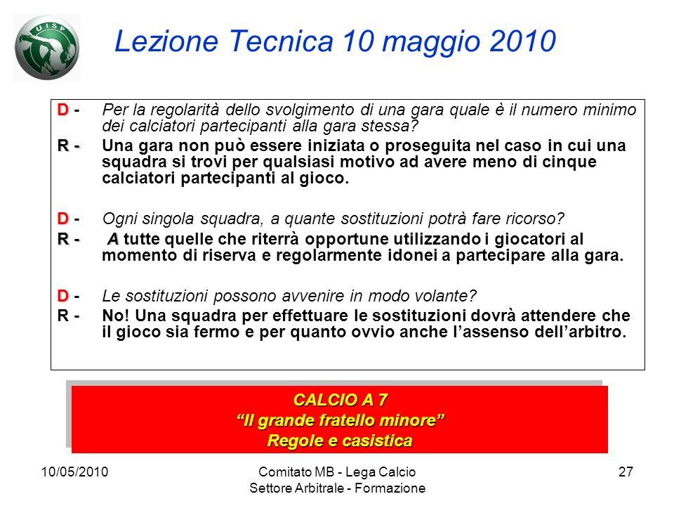 10/05/2010Comitato MB - Lega Calcio Settore Arbitrale - Formazione 27 Lezione Tecnica 10 maggio 2010 D D - Per la regolarità dello svolgimento di una