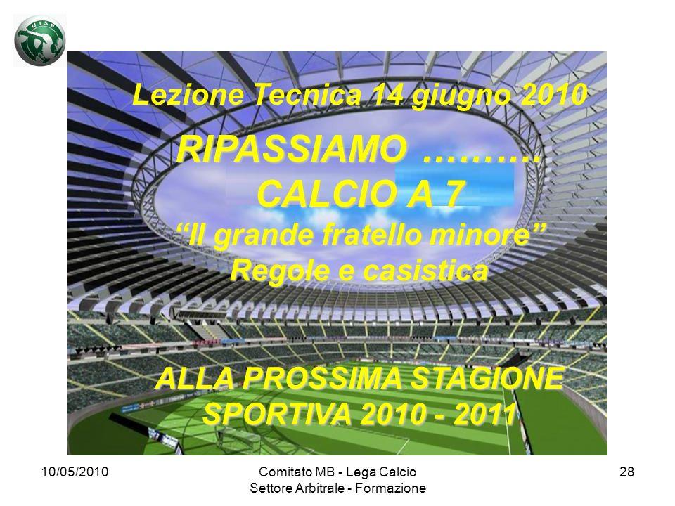 10/05/2010Comitato MB - Lega Calcio Settore Arbitrale - Formazione 28 Lezione Tecnica 14 giugno 2010 RIPASSIAMO ………. CALCIO A 7 Il grande fratello min