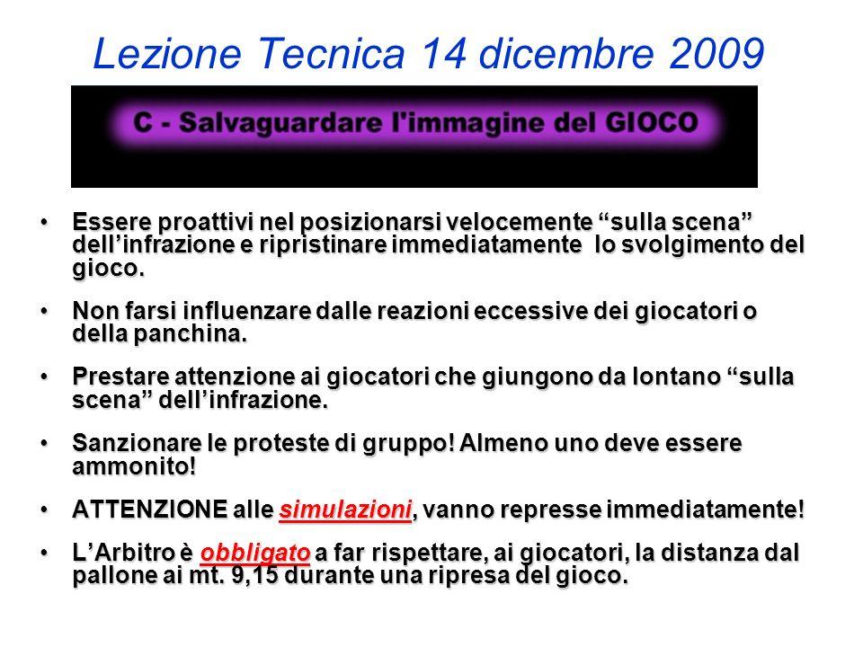Lezione Tecnica 14 dicembre 2009 Essere proattivi nel posizionarsi velocemente sulla scena dellinfrazione e ripristinare immediatamente lo svolgimento