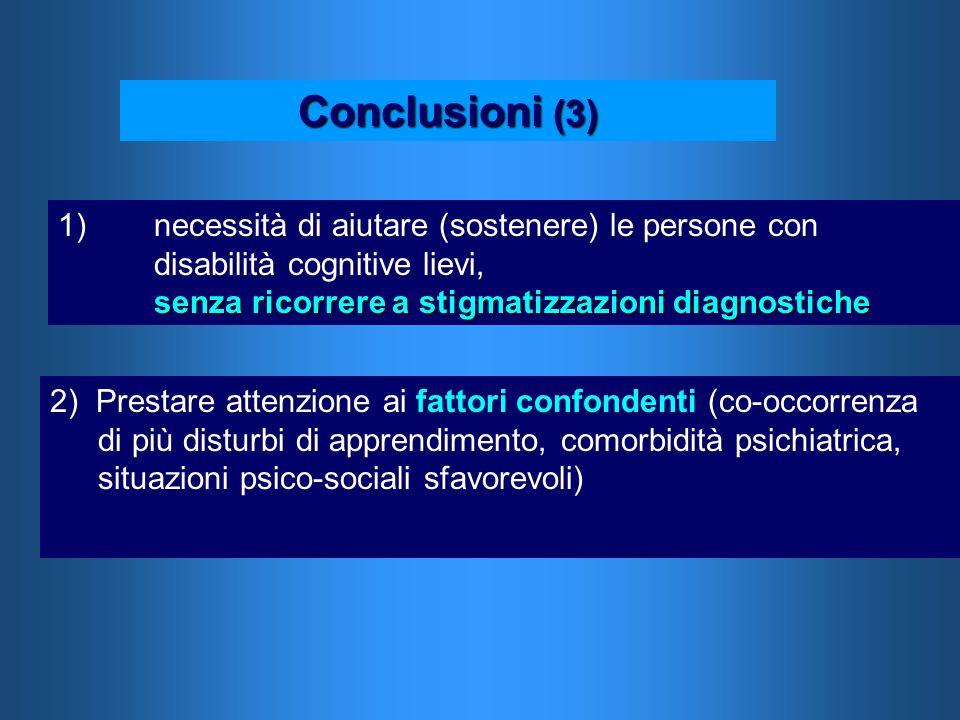 Conclusioni (3) senza ricorrere a stigmatizzazioni diagnostiche 1)necessità di aiutare (sostenere) le persone con disabilità cognitive lievi, senza ri