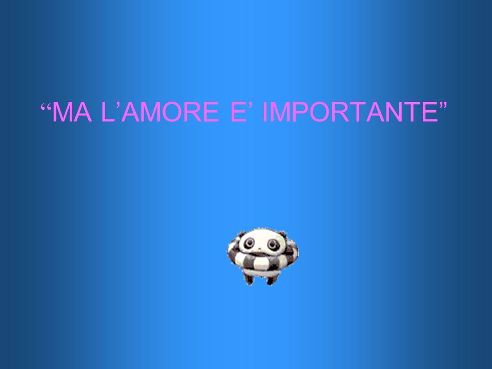 MA LAMORE E IMPORTANTE