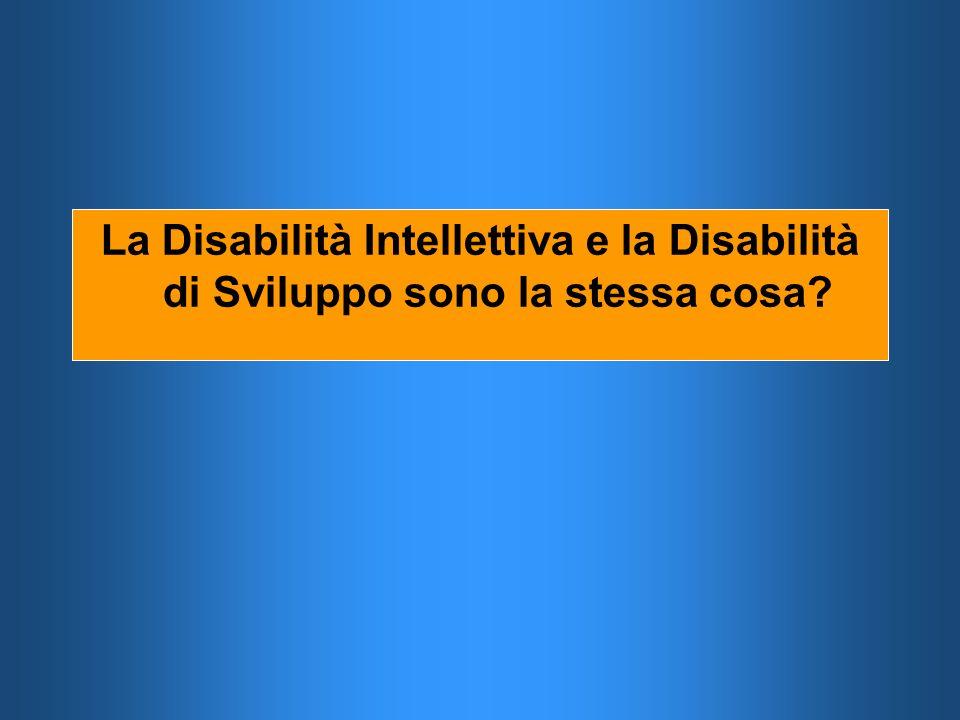 La Disabilità Intellettiva e la Disabilità di Sviluppo sono la stessa cosa?