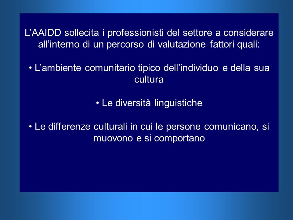 LAAIDD sollecita i professionisti del settore a considerare allinterno di un percorso di valutazione fattori quali: Lambiente comunitario tipico delli