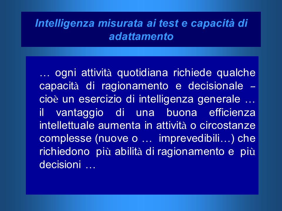 Intelligenza misurata ai test e capacità di adattamento … ogni attivit à quotidiana richiede qualche capacit à di ragionamento e decisionale – cio è u