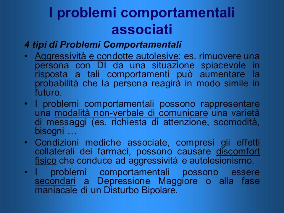 I problemi comportamentali associati 4 tipi di Problemi Comportamentali Aggressività e condotte autolesive: es. rimuovere una persona con DI da una si