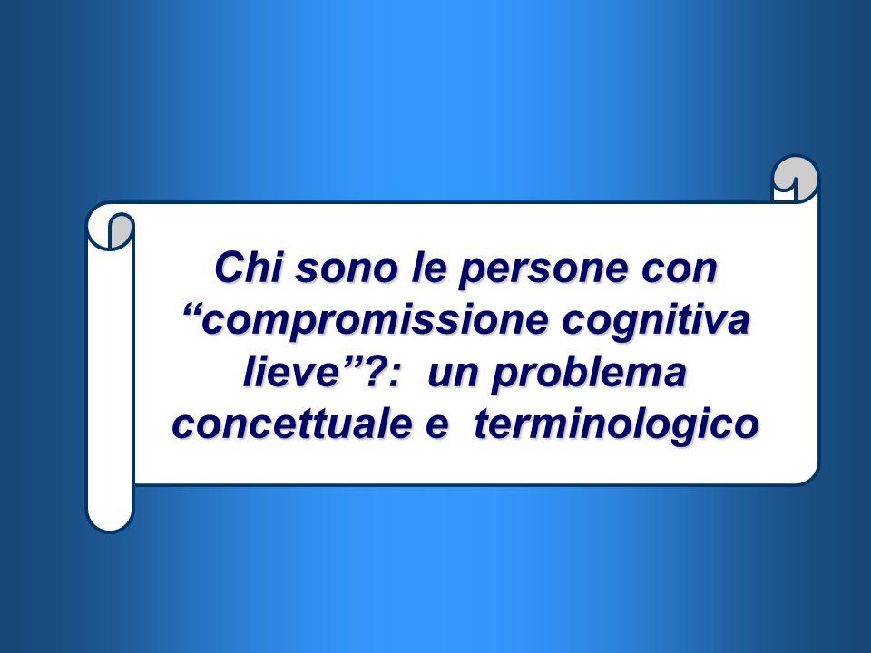 Chi sono le persone con compromissione cognitiva lieve?: un problema concettuale e terminologico