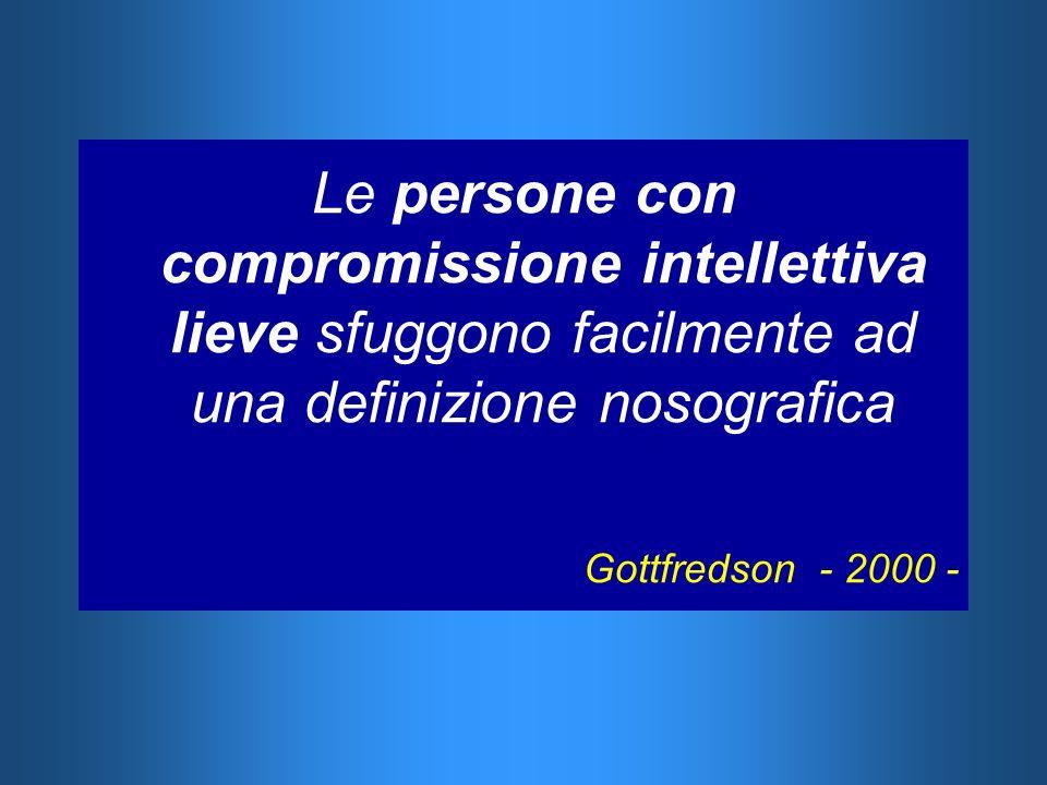Le persone con compromissione intellettiva lieve sfuggono facilmente ad una definizione nosografica Gottfredson - 2000 -