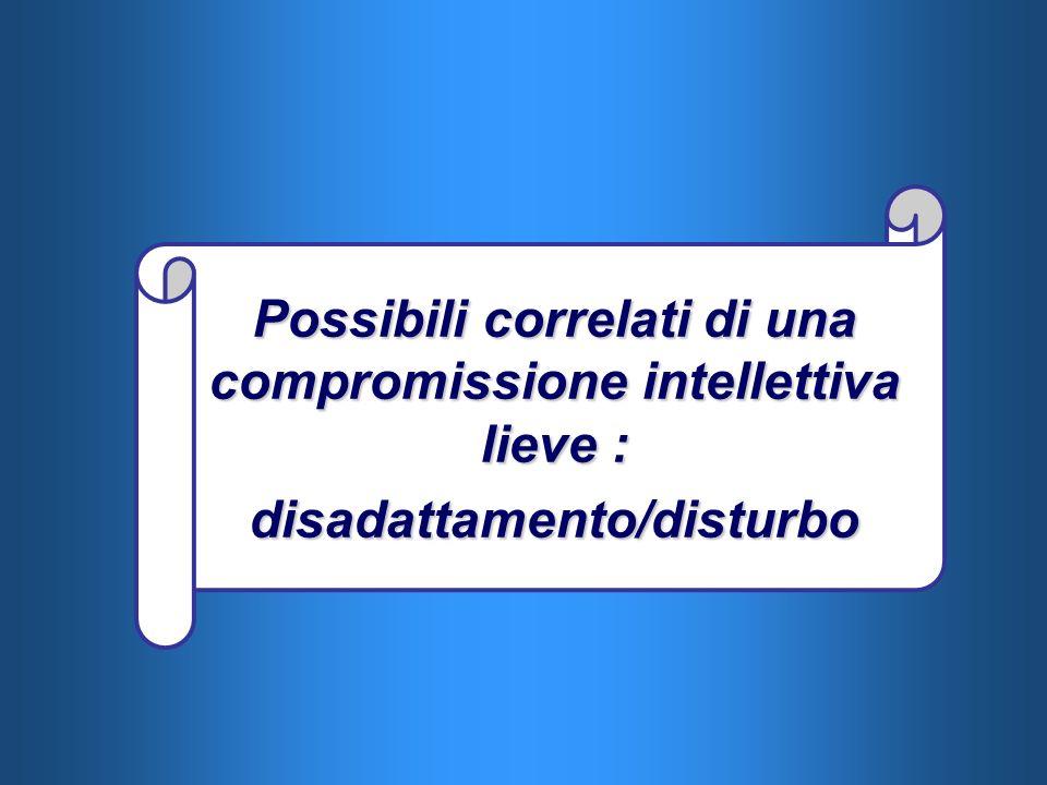 Possibili correlati di una compromissione intellettiva lieve : disadattamento/disturbo