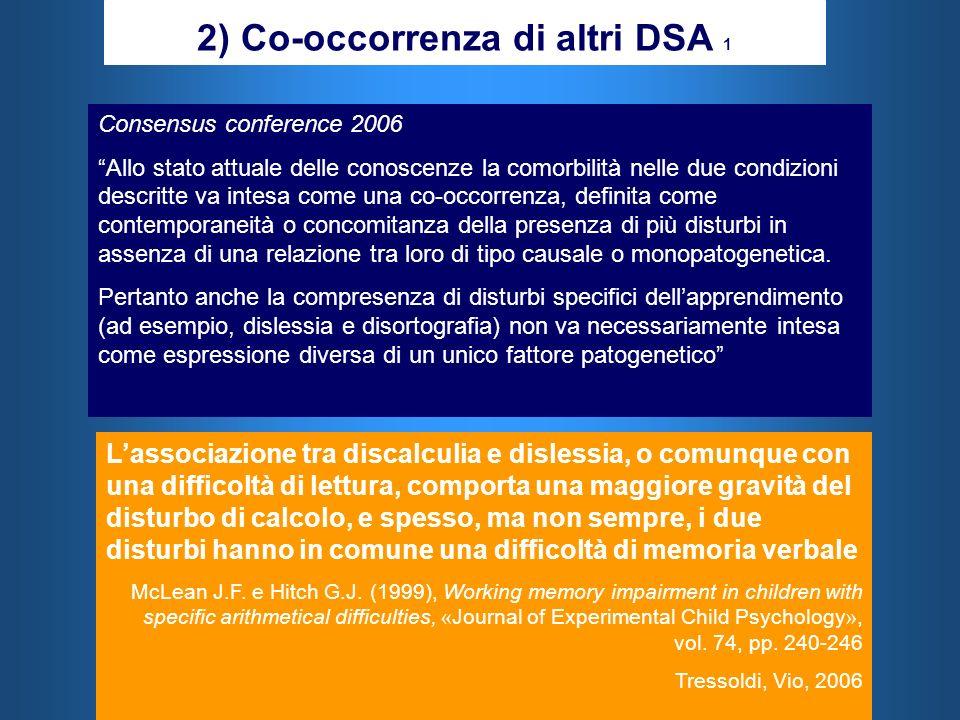 2) Co-occorrenza di altri DSA 1 Consensus conference 2006 Allo stato attuale delle conoscenze la comorbilità nelle due condizioni descritte va intesa