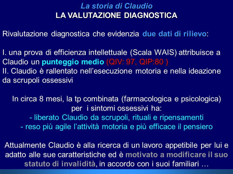 La storia di Claudio LA VALUTAZIONE DIAGNOSTICA due dati di rilievo Rivalutazione diagnostica che evidenzia due dati di rilievo: (QIV: 97, QIP:80 ) I.