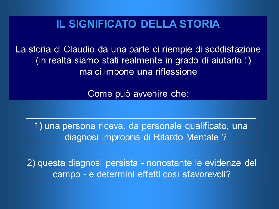 IL SIGNIFICATO DELLA STORIA La storia di Claudio da una parte ci riempie di soddisfazione (in realtà siamo stati realmente in grado di aiutarlo !) ma