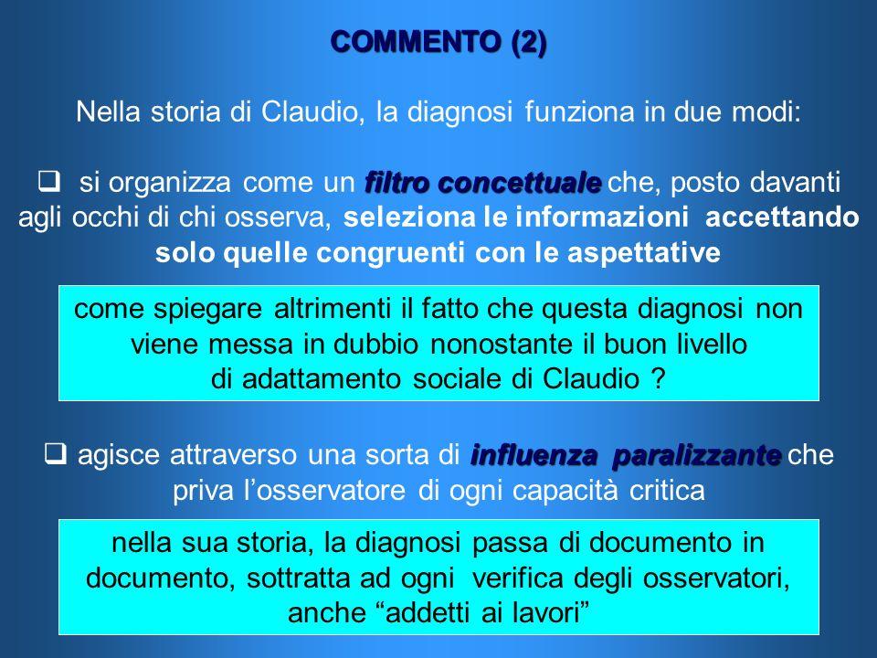 COMMENTO (2) Nella storia di Claudio, la diagnosi funziona in due modi: filtro concettuale si organizza come un filtro concettuale che, posto davanti