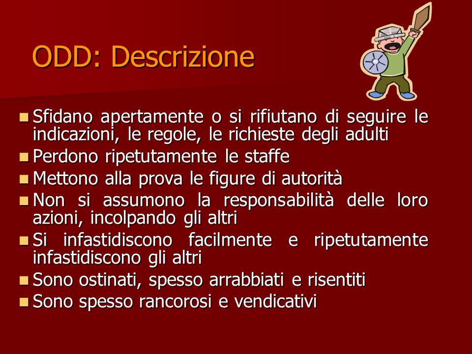 Definizione di ODD ODD (Disturbo Oppositivo Provocatorio): E la forma meno severa di Disturbo del Comportamento Dirompente, in cui i bambini mostrano