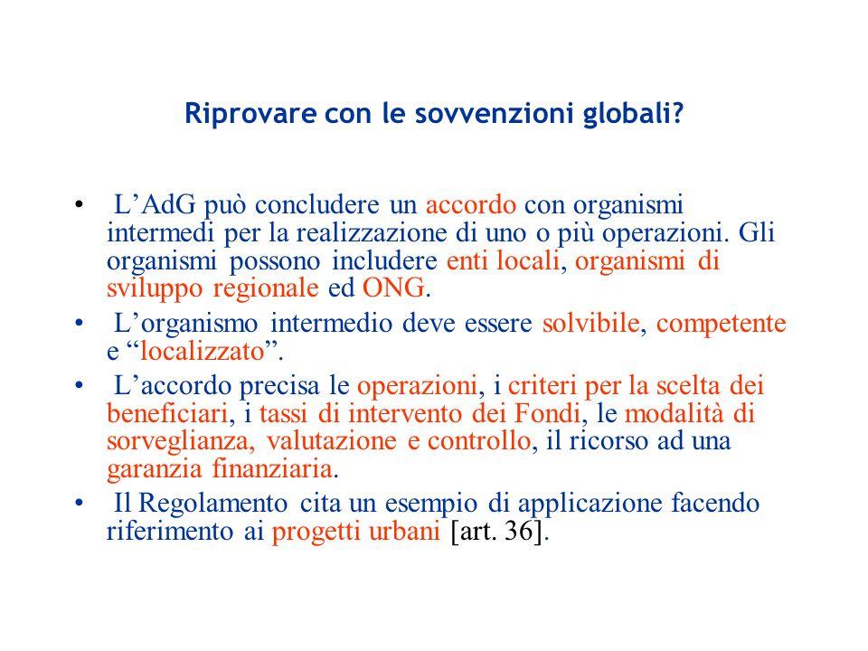 Riprovare con le sovvenzioni globali? LAdG può concludere un accordo con organismi intermedi per la realizzazione di uno o più operazioni. Gli organis