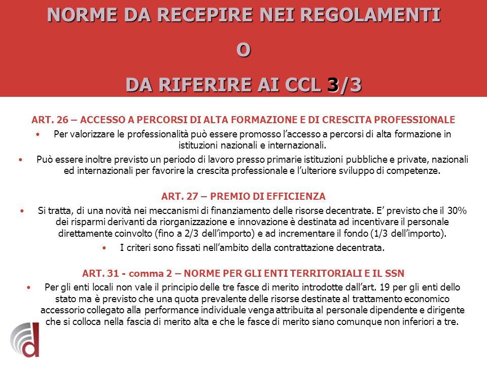 NORME DA RECEPIRE NEI REGOLAMENTI O DA RIFERIRE AI CCL 3/3 ART. 26 – ACCESSO A PERCORSI DI ALTA FORMAZIONE E DI CRESCITA PROFESSIONALE Per valorizzare