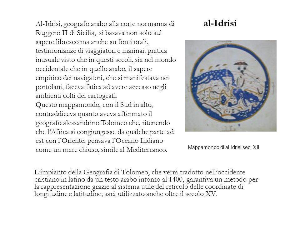 al-Idrisi Limpianto della Geografia di Tolomeo, che verrà tradotto nelloccidente cristiano in latino da un testo arabo intorno al 1400, garantiva un m