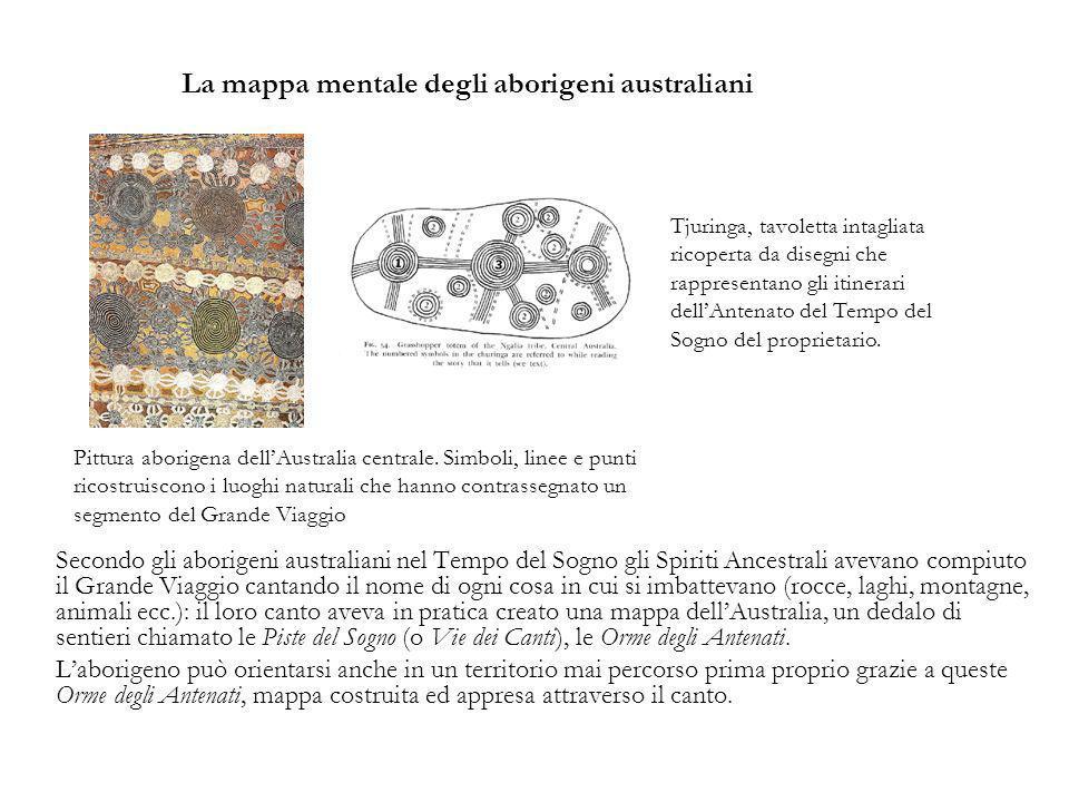 La mappa mentale degli aborigeni australiani Secondo gli aborigeni australiani nel Tempo del Sogno gli Spiriti Ancestrali avevano compiuto il Grande V