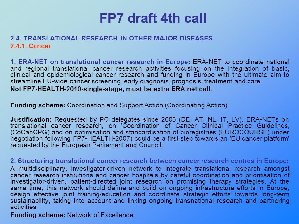 FP7 draft 4th call 2.4. TRANSLATIONAL RESEARCH IN OTHER MAJOR DISEASES 2.4.1. Cancer 1. ERA-NET on translational cancer research in Europe: ERA-NET to
