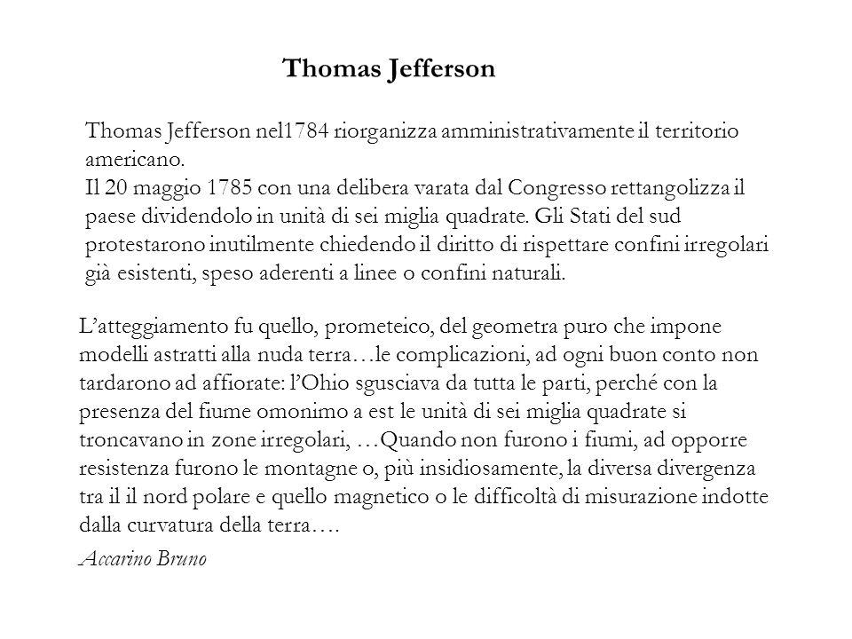 Thomas Jefferson Thomas Jefferson nel1784 riorganizza amministrativamente il territorio americano. Il 20 maggio 1785 con una delibera varata dal Congr
