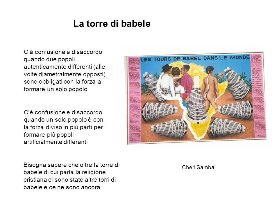 La torre di babele Chéri Samba Bisogna sapere che oltre la torre di babele di cui parla la religione cristiana ci sono state altre torri di babele e c