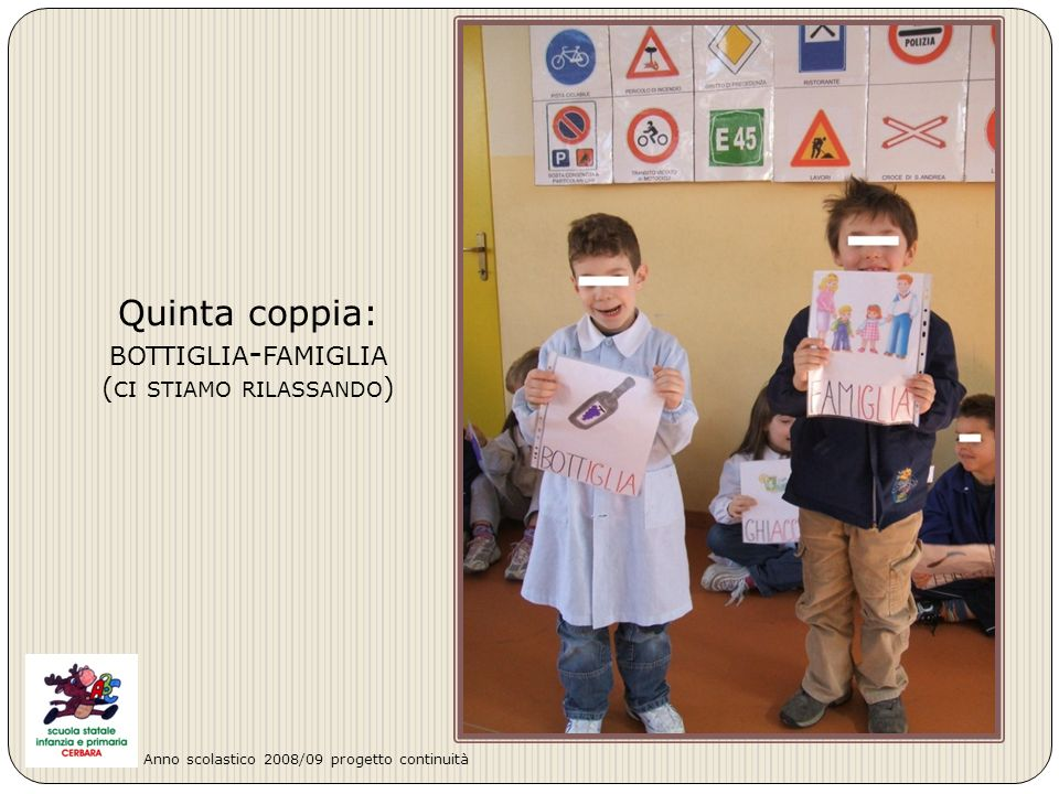 Quinta coppia: BOTTIGLIA - FAMIGLIA ( CI STIAMO RILASSANDO ) Anno scolastico 2008/09 progetto continuità