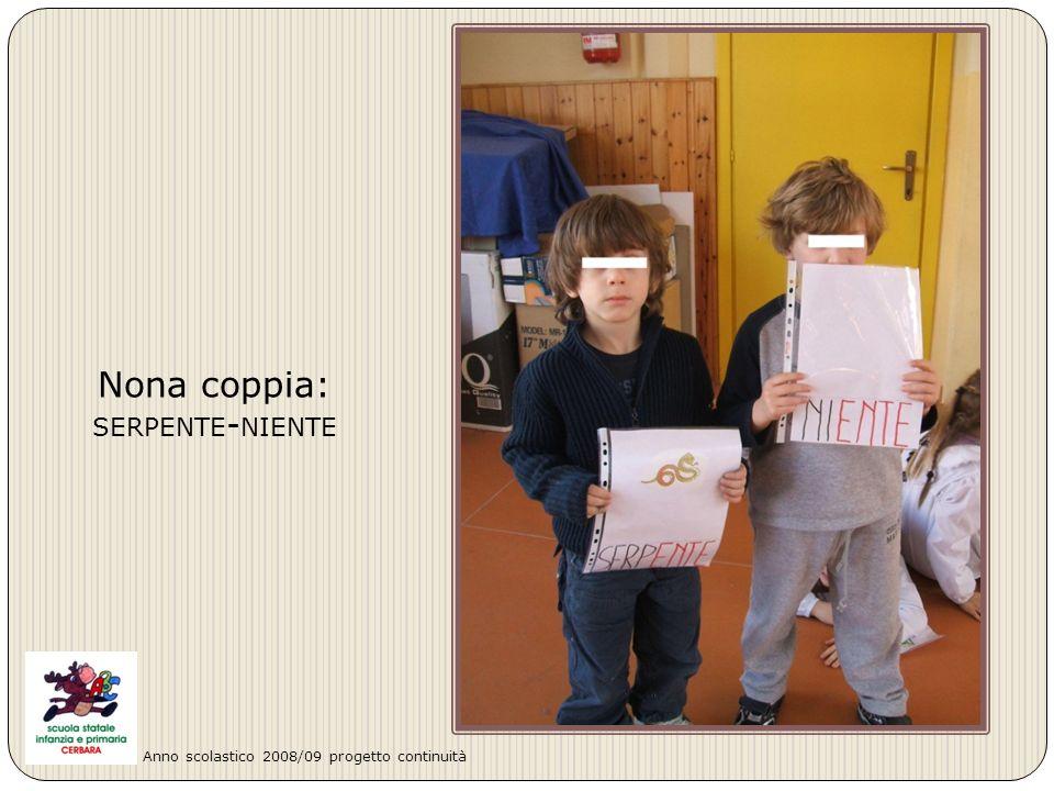 Nona coppia: SERPENTE - NIENTE Anno scolastico 2008/09 progetto continuità