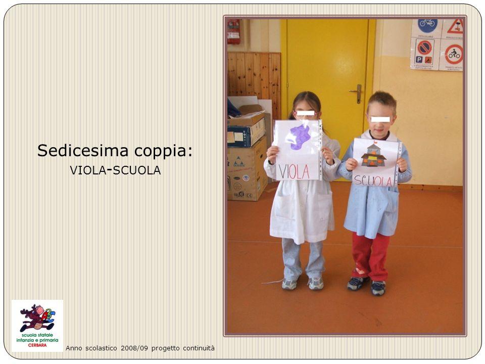 Sedicesima coppia: VIOLA - SCUOLA Anno scolastico 2008/09 progetto continuità
