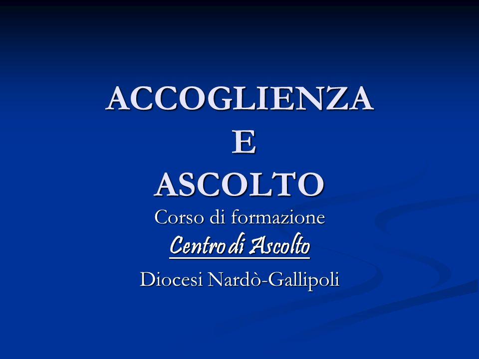 ACCOGLIENZA E ASCOLTO Corso di formazione Centro di Ascolto Diocesi Nardò-Gallipoli