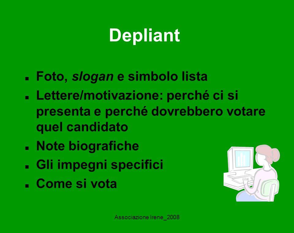 Associazione Irene_2008 Depliant Foto, slogan e simbolo lista Lettere/motivazione: perché ci si presenta e perché dovrebbero votare quel candidato Note biografiche Gli impegni specifici Come si vota