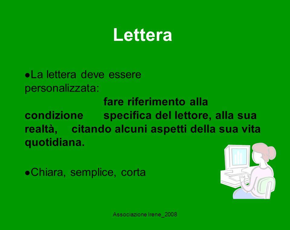 Associazione Irene_2008 Lettera La lettera deve essere personalizzata: fare riferimento alla condizione specifica del lettore, alla sua realtà, citando alcuni aspetti della sua vita quotidiana.