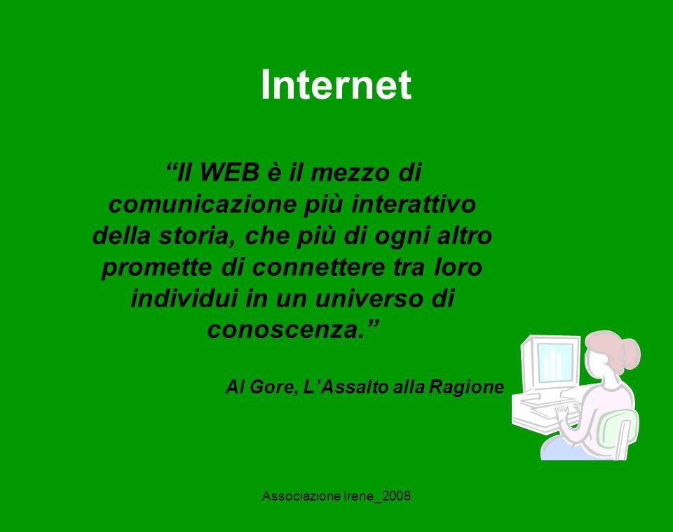 Associazione Irene_2008 Internet Il WEB è il mezzo di comunicazione più interattivo della storia, che più di ogni altro promette di connettere tra loro individui in un universo di conoscenza.