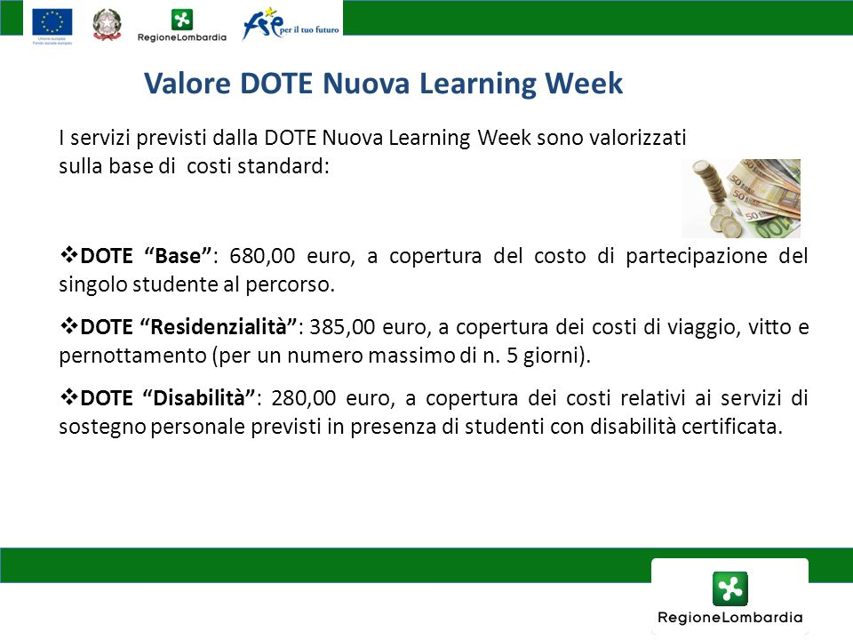 Valore DOTE Nuova Learning Week I servizi previsti dalla DOTE Nuova Learning Week sono valorizzati sulla base di costi standard: DOTE Base: 680,00 eur