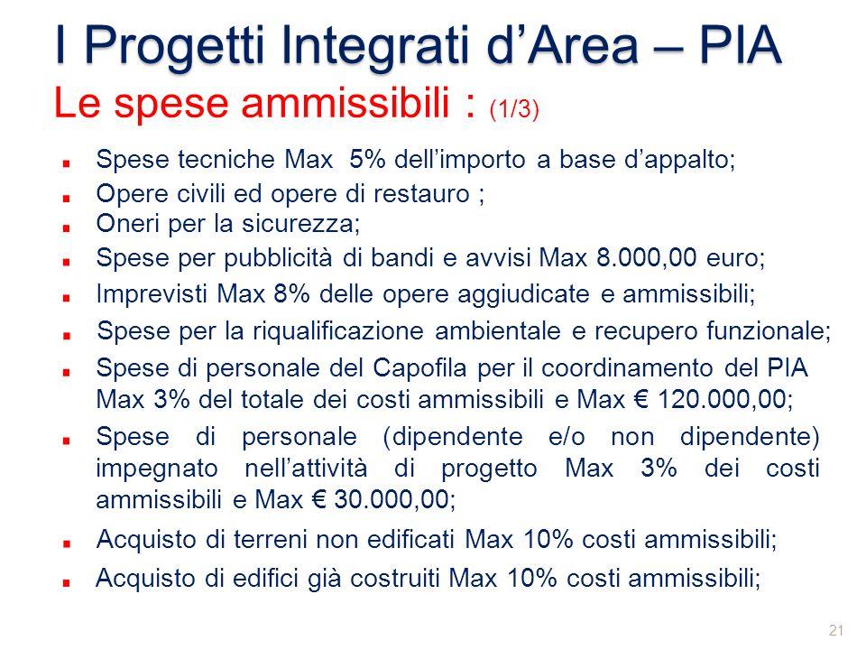 Spese tecniche Max 5% dellimporto a base dappalto; I Progetti Integrati dArea – PIA Le spese ammissibili : (1/3) Opere civili ed opere di restauro ; O