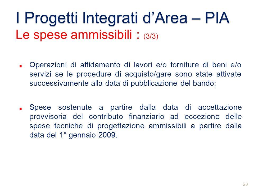 I Progetti Integrati dArea – PIA Le spese ammissibili : (3/3) Operazioni di affidamento di lavori e/o forniture di beni e/o servizi se le procedure di