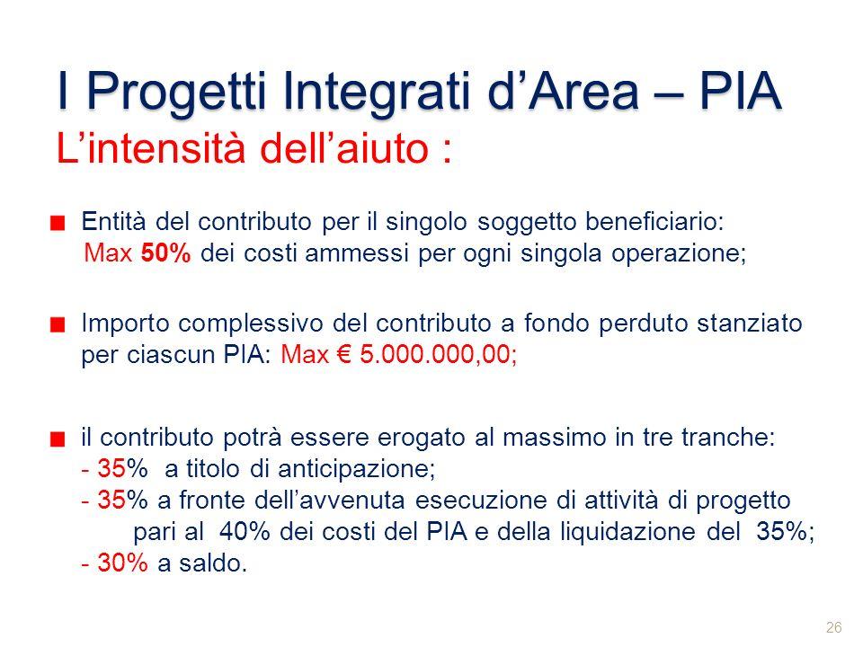 Importo complessivo del contributo a fondo perduto stanziato per ciascun PIA: Max 5.000.000,00; il contributo potrà essere erogato al massimo in tre t