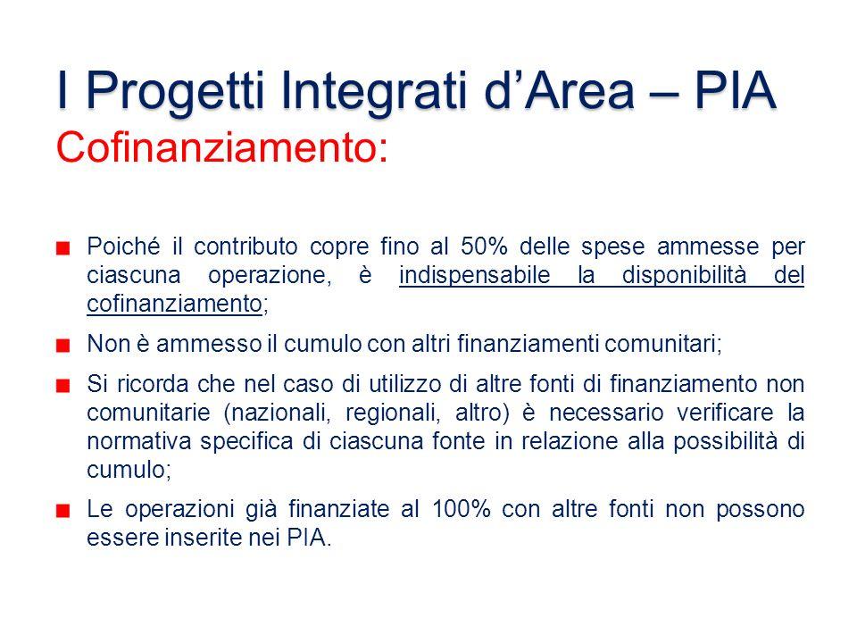 I Progetti Integrati dArea – PIA Cofinanziamento: Poiché il contributo copre fino al 50% delle spese ammesse per ciascuna operazione, è indispensabile