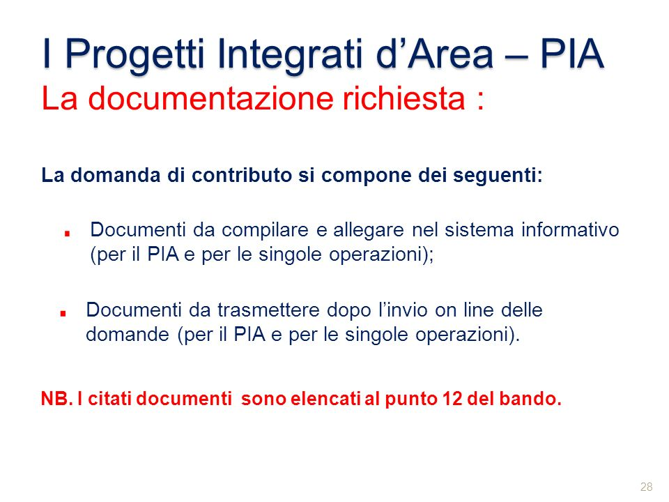 I Progetti Integrati dArea – PIA La documentazione richiesta : La domanda di contributo si compone dei seguenti: Documenti da compilare e allegare nel