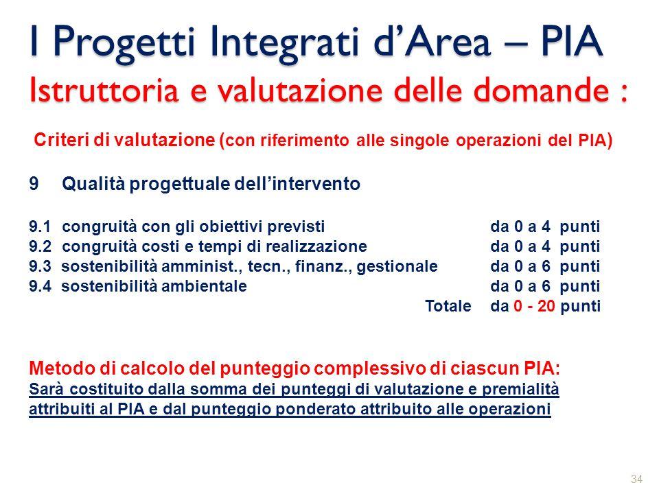 I Progetti Integrati dArea – PIA Istruttoria e valutazione delle domande : 34 Criteri di valutazione ( con riferimento alle singole operazioni del PIA
