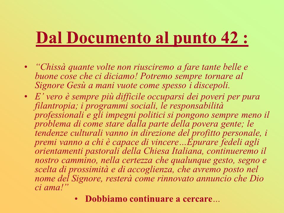 Dal Documento al punto 42 : Chissà quante volte non riusciremo a fare tante belle e buone cose che ci diciamo! Potremo sempre tornare al Signore Gesù