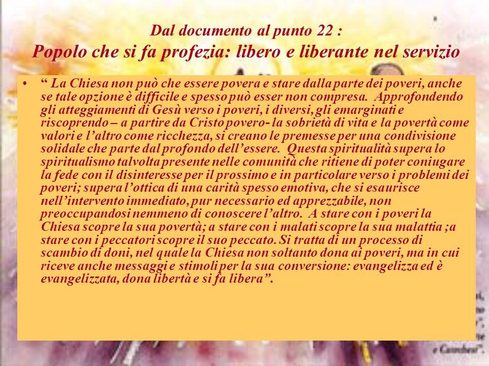 Dal documento al punto 22 : Popolo che si fa profezia: libero e liberante nel servizio La Chiesa non può che essere povera e stare dalla parte dei pov