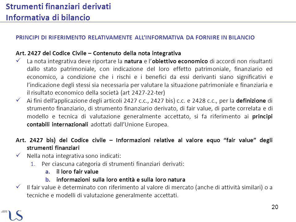 20 Strumenti finanziari derivati Informativa di bilancio PRINCIPI DI RIFERIMENTO RELATIVAMENTE ALLINFORMATIVA DA FORNIRE IN BILANCIO Art. 2427 del Cod