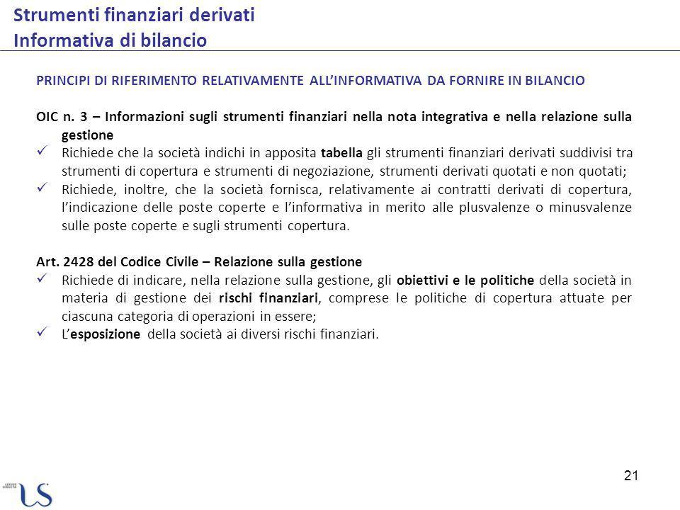 21 Strumenti finanziari derivati Informativa di bilancio PRINCIPI DI RIFERIMENTO RELATIVAMENTE ALLINFORMATIVA DA FORNIRE IN BILANCIO OIC n. 3 – Inform
