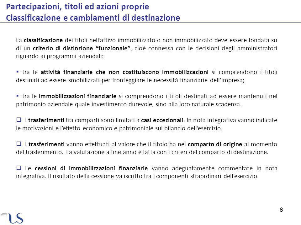 6 Partecipazioni, titoli ed azioni proprie Classificazione e cambiamenti di destinazione La classificazione dei titoli nellattivo immobilizzato o non